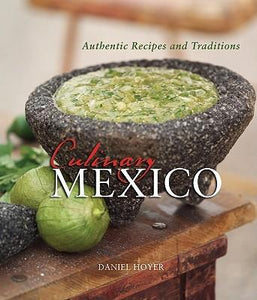 Culinary Mexico: Authentic Recipes and Traditions