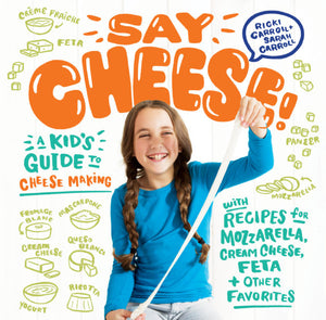 Say Cheese! Kids Guide To Cheese Making