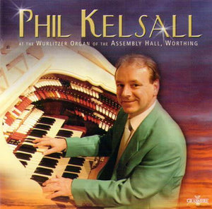 PHIL KELSALL 'At The WURLITZER ORGAN of the ASSEMBLY HALL, WORTHING' GRCD 130