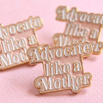 Advocate Like a Mother Enamel Pin
