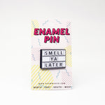 Smell Ya Later Enamel Pin