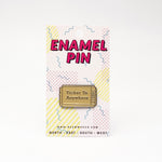 Ticket to Anywhere Enamel Pin
