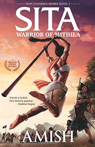Sita - Warrior of Mithila (Book 2- Ram Chandra Series): An adventure thriller that follows Lady Sita?s journey, set in mythological times