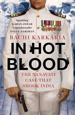 In Hot Blood: The Nanavati Case That Shook India (Author Signed Limited Edition) (City Plans)