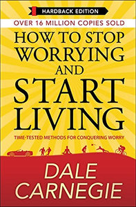 How to Stop Worrying and Start Living (GP Hardbacks)