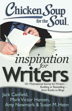 Chicken Soup for the Soul: Inspiration for Writers 101 Motivational Stories for Writers -Budding or Bestselling -from Books to Blogs