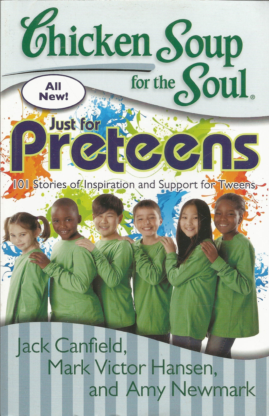 Chicken Soup for the Soul: Just for Preteens 101 Stories of Inspiration and Support for Tweens