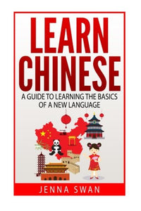 Learn Chinese: A Guide to Learning the Basics of a New Language
