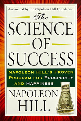 The Science of Success: Napoleon Hill's Proven Program for Prosperity and Happiness (Tarcher Success Classics)