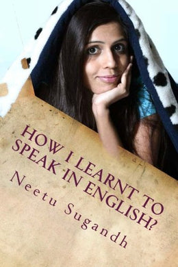 How I Learnt to Speak in English?: Neetu Sugandh's English Speaking Techniques