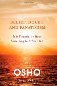 Belief, Doubt and Fanaticism (Osho Life Essentials)