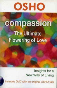 Compassion: The Ultimate Flowering of Love (Osho Insights for a New Way of Living)