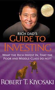 Rich Dad's Guide to Investing: What the Rich Invest In, That the Poor and Middle-Class Do Not