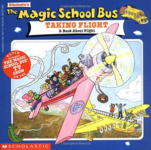 Taking Flight a Book About Flight (The Magic School Bus)