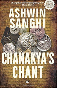 Chanakya's Chant: Book 2 in the Bharat Series of Historical and Mythological Thrillers-ÊAshwin Sanghi