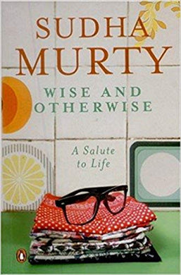 Wise and Otherwise: A salute to Life-Sudha Murty