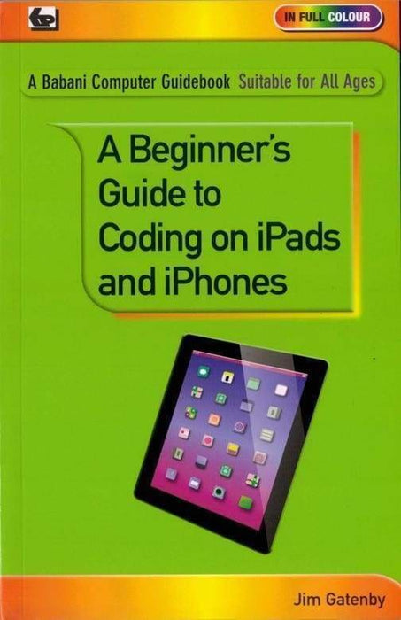 A Beginners Guide to Coding on iPads and iPhones - Books