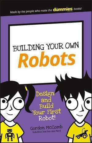 Building Your Own Robots: Design And Build Your First Robot! - Books