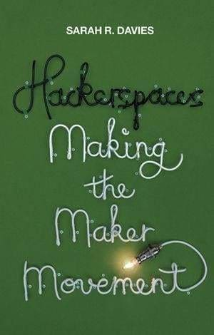 Hackerspaces: Making the Maker Movement - Books