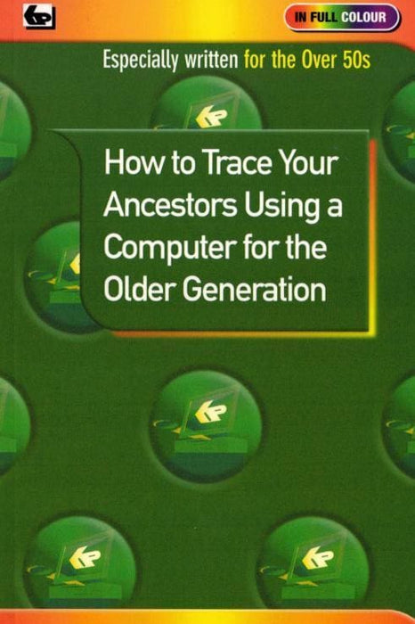 How to Trace Your Ancestors Using a Computer for the Older Generation - Books