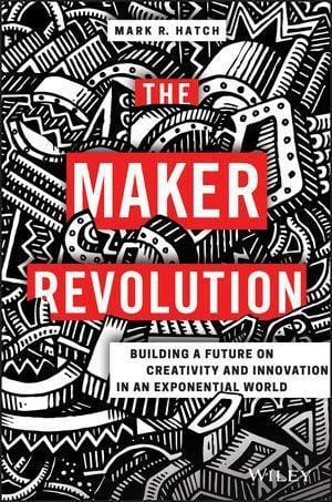 The Maker Revolution: Building A Future On Creativity And Innovation In An Exponential World - Books