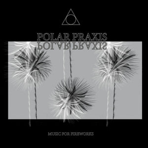 Polar Praxis - Music For Fireworks LP