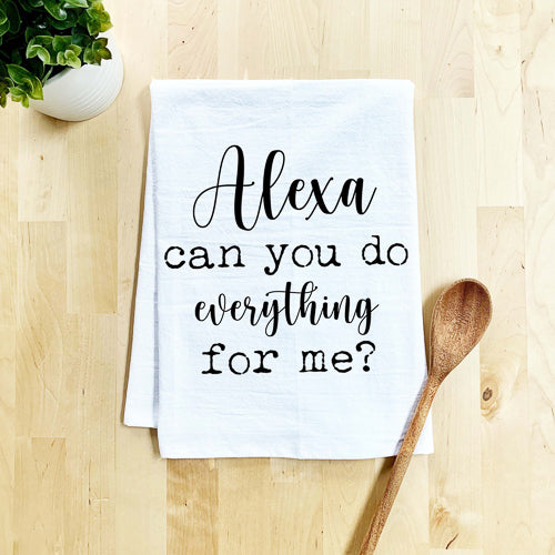 Alexa....Do Everything - Flour Sack Dish Towel