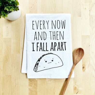Every Now and Then I Fall Apart - Flour Sack Dish Towel