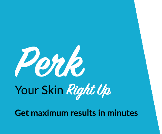 Perk Your Skin RIght Up
