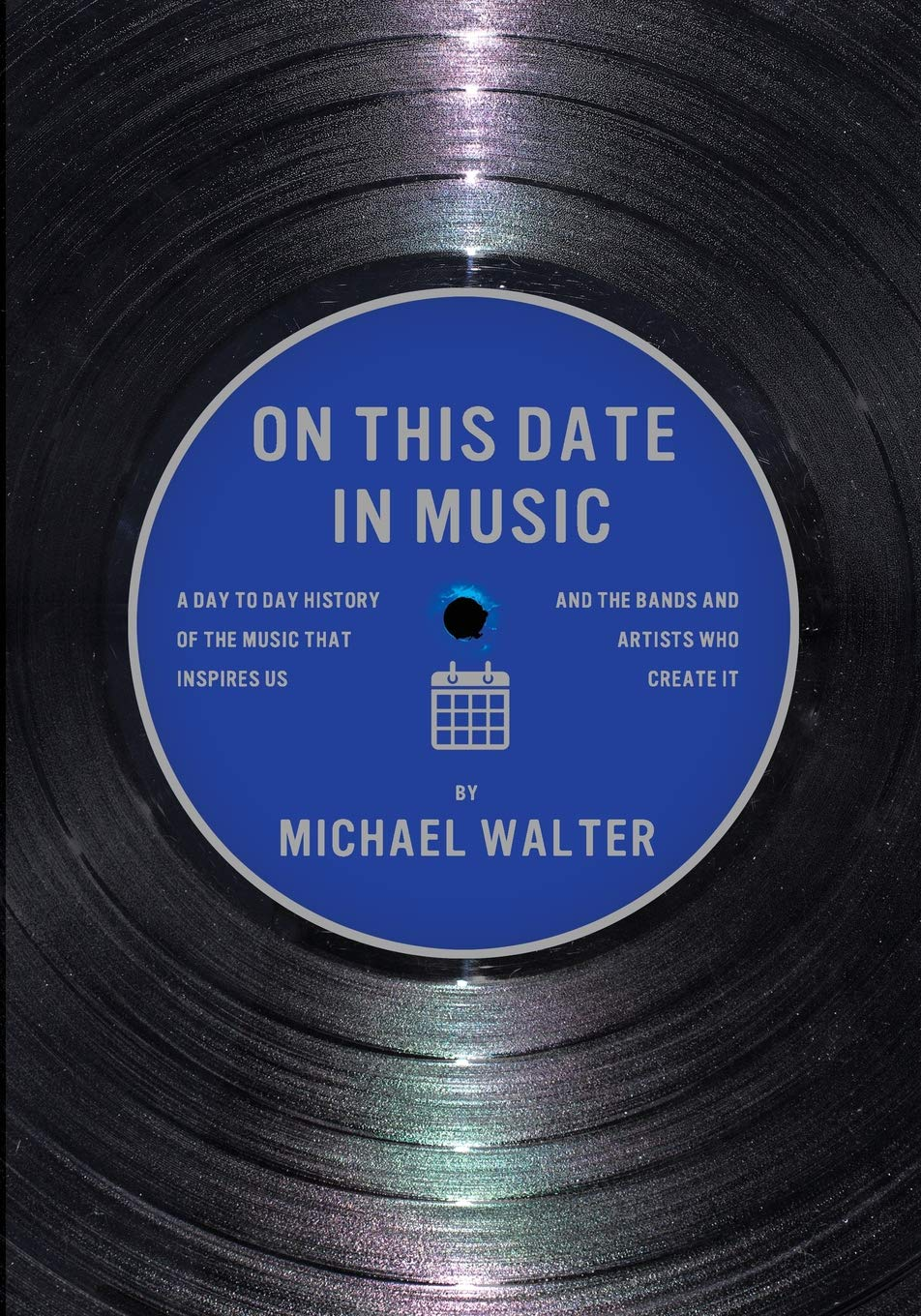 On This Date In Music: A Day to Day History of the Music that Inspires Us and the Artists Who Create It - Mike Walter
