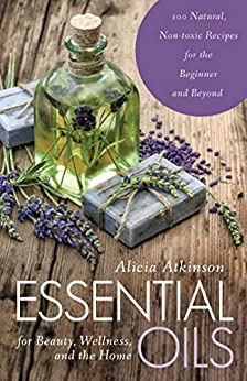 Essential Oils for Beauty, Wellness and the Home