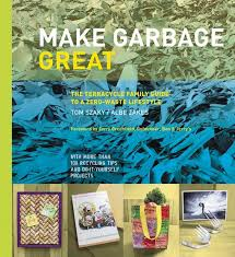 Make Garbage Great: The Terracycle Family Guide to a Zero Waste Lifestyle