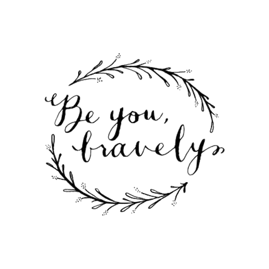 Be You, Bravely