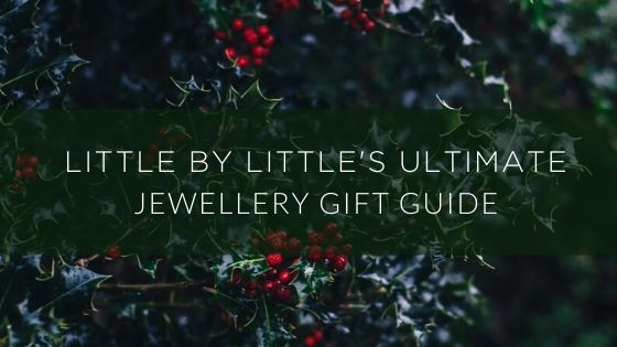 Little by Little's ultimate Christmas Jewellery Gift Guide