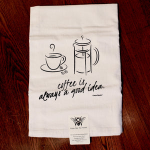 """Coffee is Always a Good Idea"" Flour Sack Tea Towel 