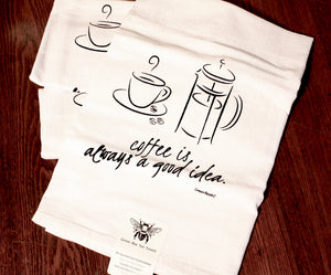 """Coffee is Always a Good Idea"" Flour Sack Tea Towel"