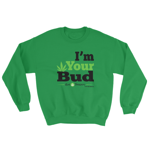 I'm Your Bud-Bold Sweatshirt