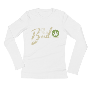 I'm Your Bud-Script Ladies' Long Sleeve T-Shirt