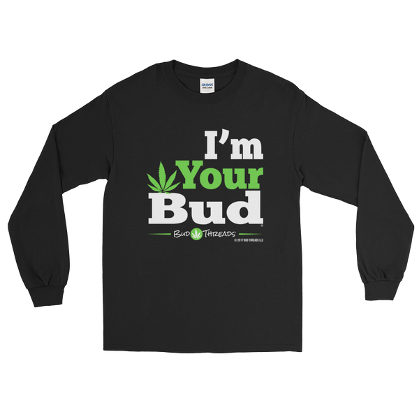 I'm Your Bud-Bold Reverse Long Sleeve T-Shirt