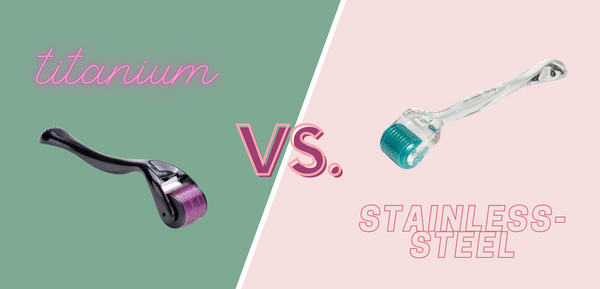 Titanium Dermaroller vs. Stainless Steel Dermaroller – Why You Should Be Choosing Stainless Steel Every Time