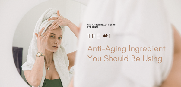 The #1 Anti-Aging Ingredient You Should be Using