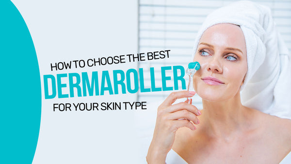 Best Dermaroller for Your Skin
