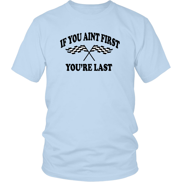 If You Aint First You're Last Unisex T-Shirt - Talladega Nights Quote