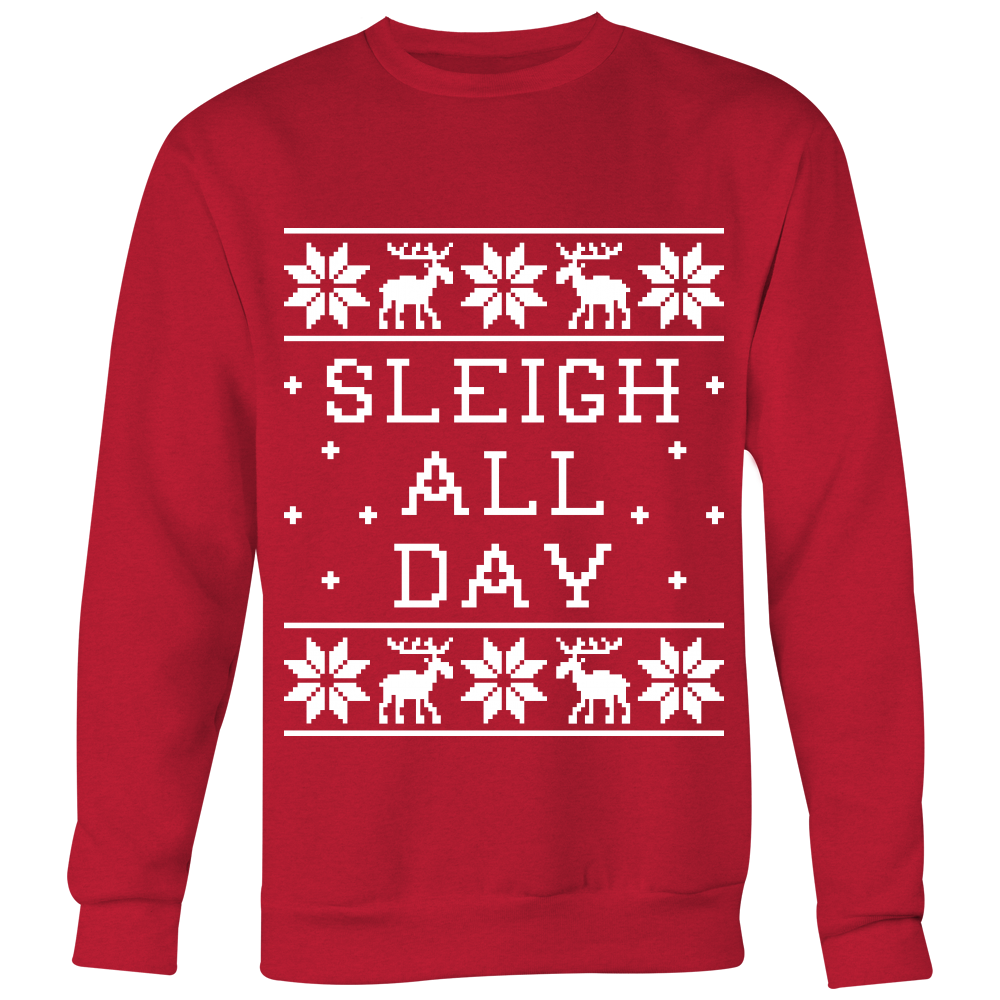 Sleigh All Day - Unisex Ugly Christmas Sweatshirt
