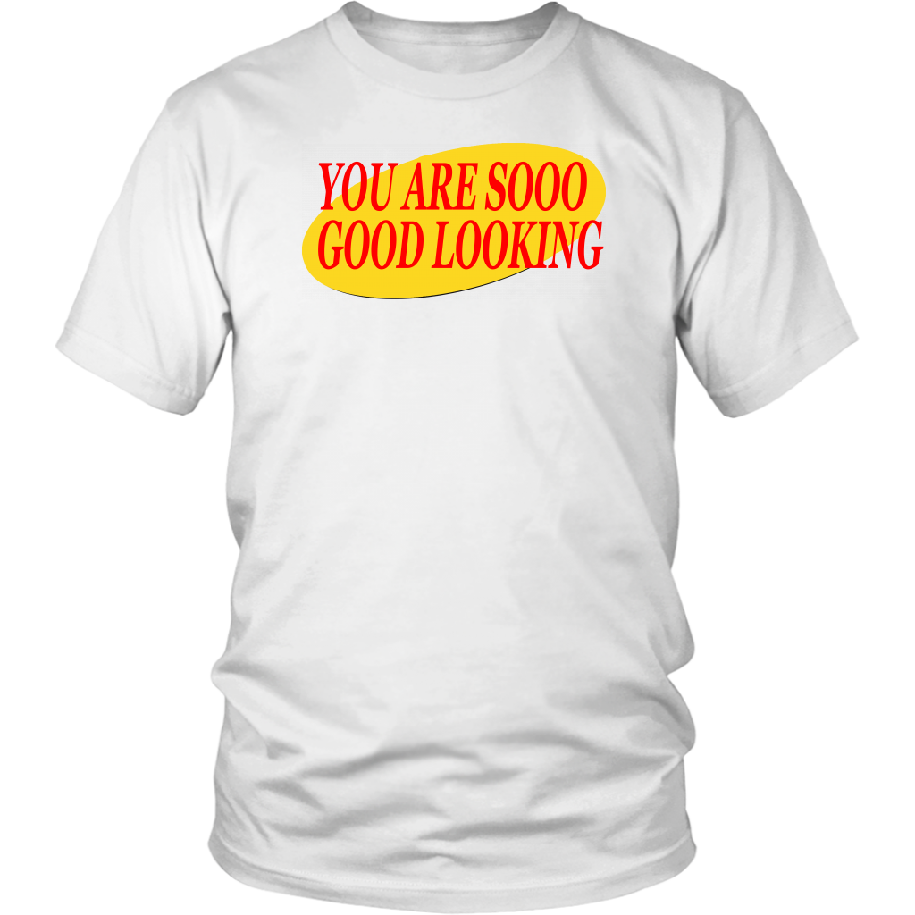 You Are So Good Looking - Seinfeld Quote - Unisex T-Shirt