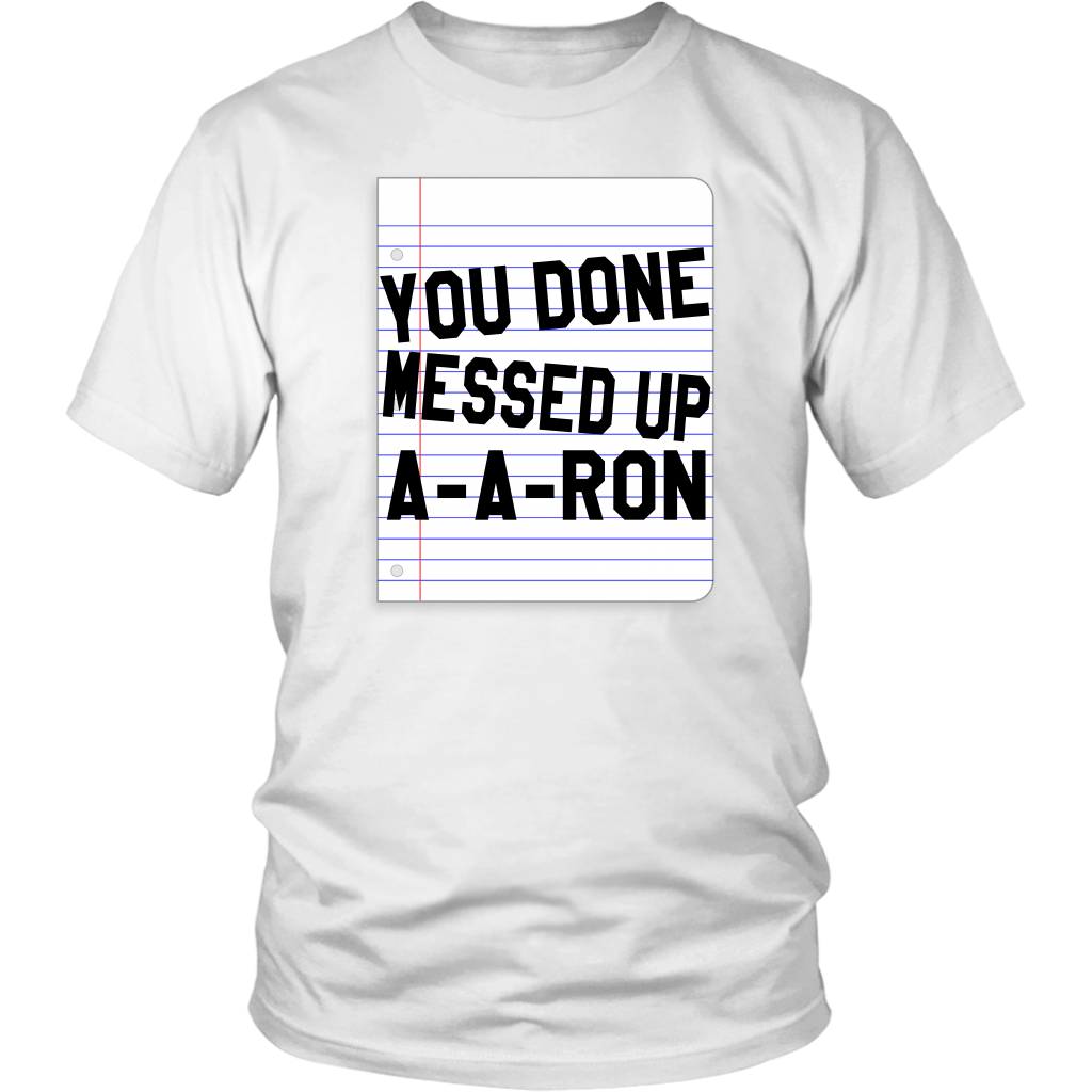 You Done Messed Up A-A-RON - Unisex T-Shirt