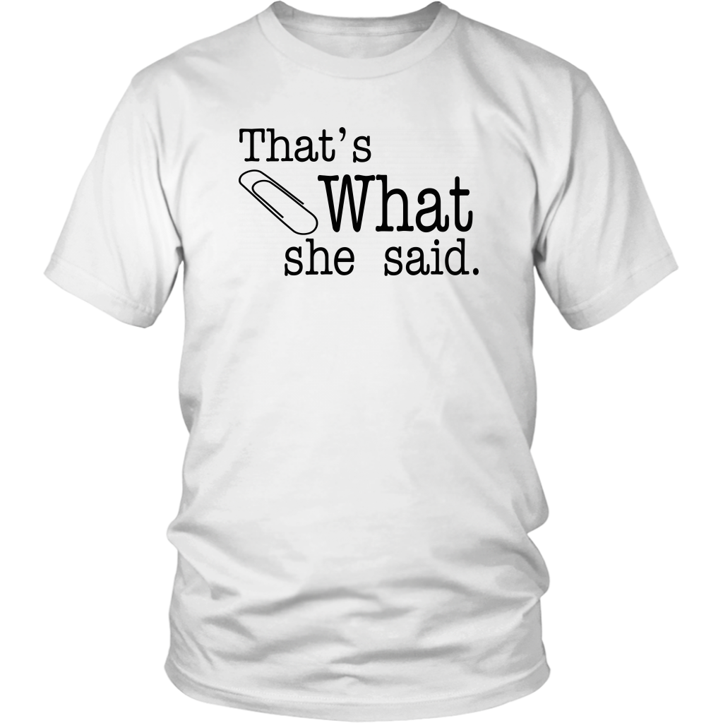 That's What She Said - Unisex T-Shirt - The Office Quote