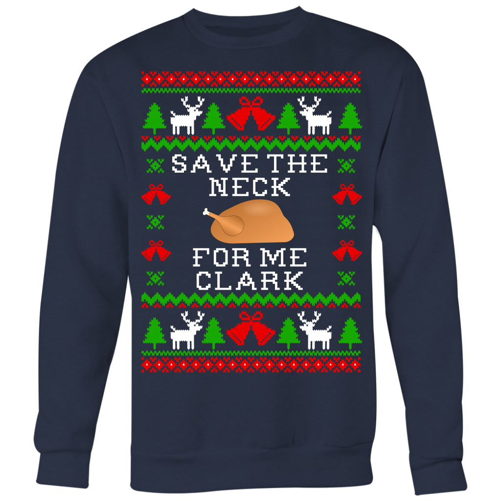 Save The Neck For Me Clark - Unisex Ugly Christmas Sweatshirt - Christmas Vacation Quote