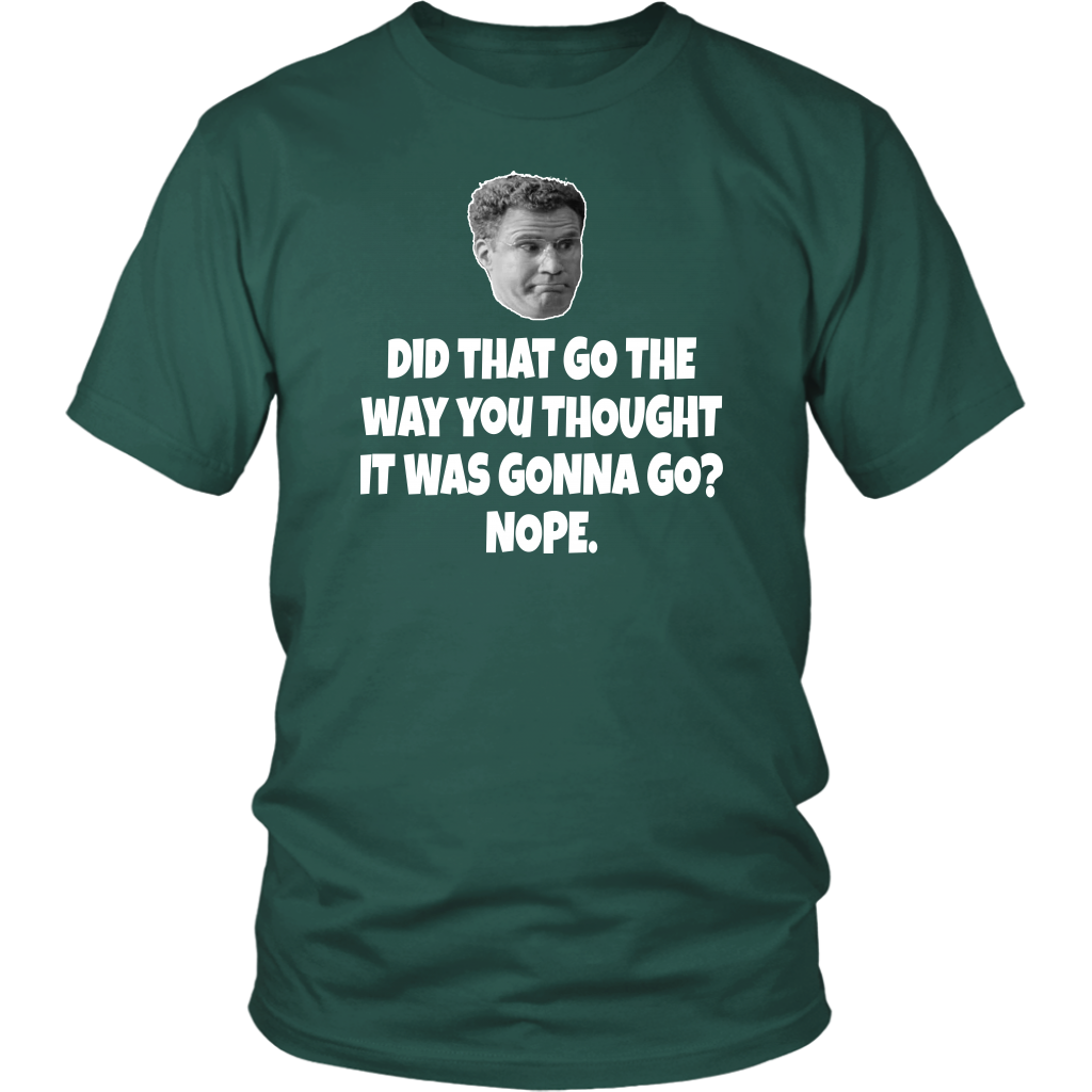 Did That Go The Way You Thought It Was Gonna Go? Nope - Unisex T-Shirt