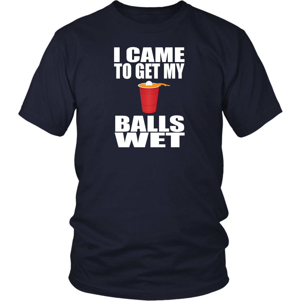 I Came To Get My Balls Wet - Unisex T-Shirt - Beer Pong